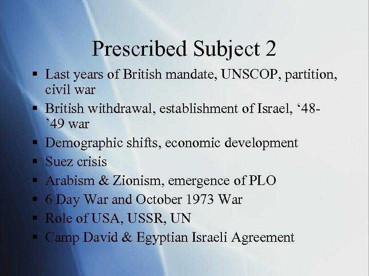 Prescribed Subject 2 § Last years of British mandate, UNSCOP, partition, civil war §