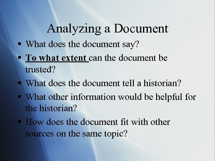 Analyzing a Document § What does the document say? § To what extent can