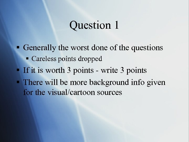Question 1 § Generally the worst done of the questions § Careless points dropped