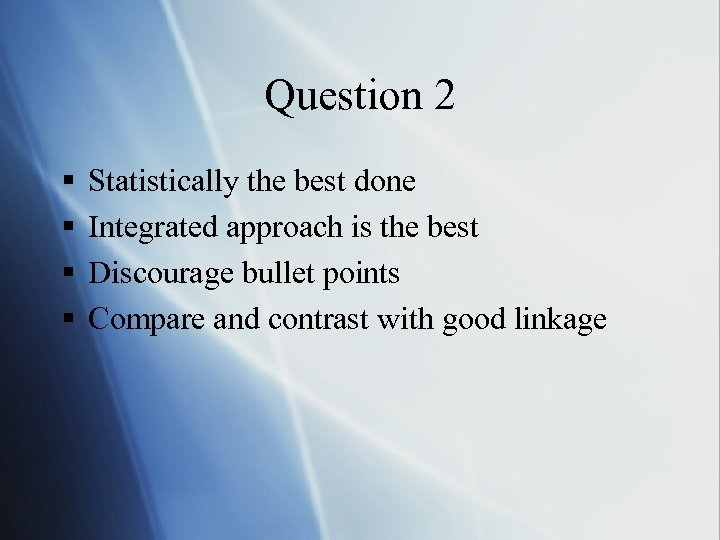 Question 2 § § Statistically the best done Integrated approach is the best Discourage