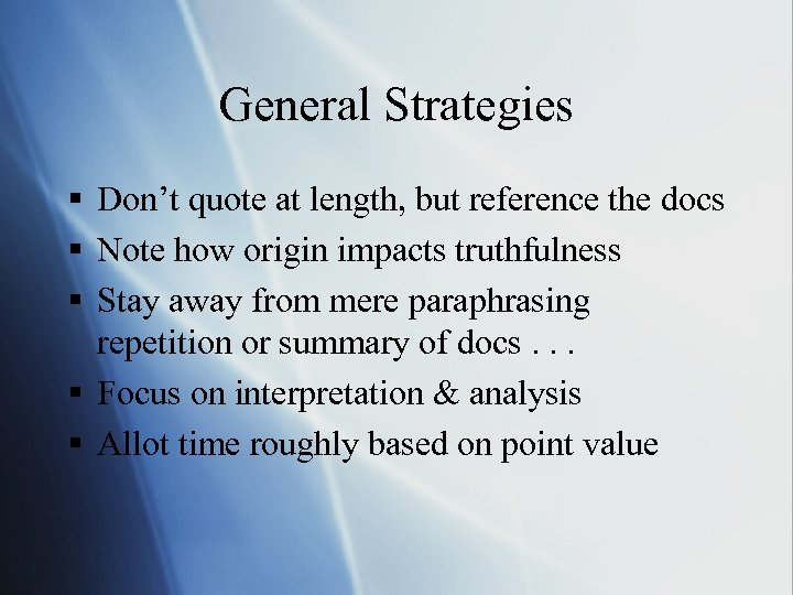 General Strategies § Don't quote at length, but reference the docs § Note how