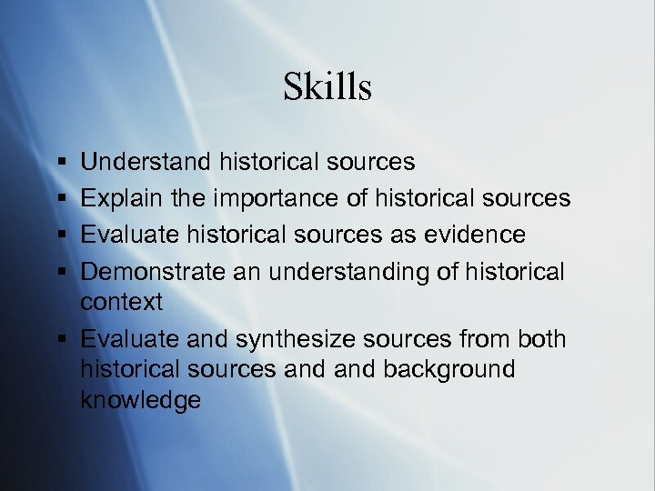 Skills § § Understand historical sources Explain the importance of historical sources Evaluate historical