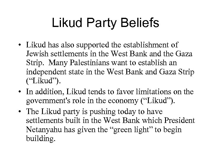 Likud Party Beliefs • Likud has also supported the establishment of Jewish settlements in