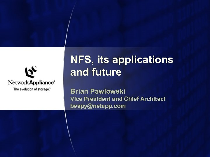 NFS, its applications and future Brian Pawlowski Vice President and Chief Architect beepy@netapp. com