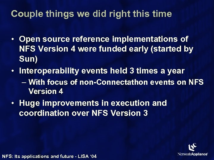 Couple things we did right this time • Open source reference implementations of NFS
