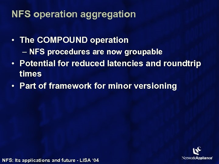 NFS operation aggregation • The COMPOUND operation – NFS procedures are now groupable •