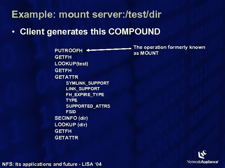 Example: mount server: /test/dir • Client generates this COMPOUND PUTROOFH GETFH LOOKUP(test) GETFH GETATTR