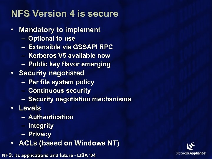 NFS Version 4 is secure • Mandatory to implement – – Optional to use