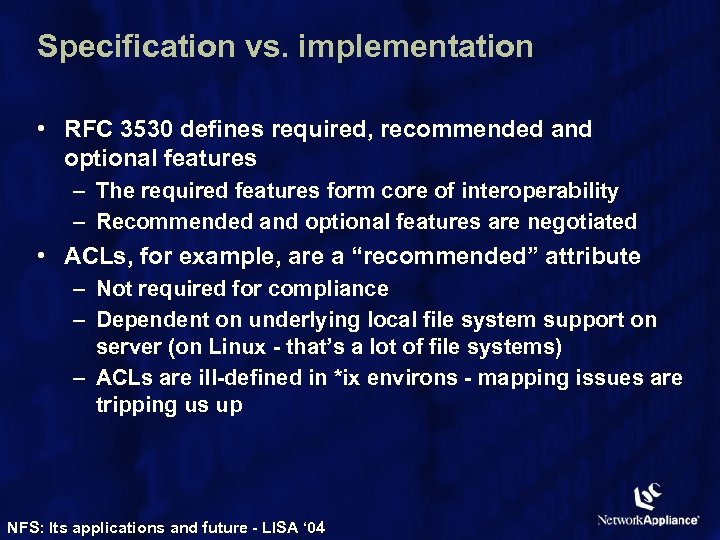 Specification vs. implementation • RFC 3530 defines required, recommended and optional features – The