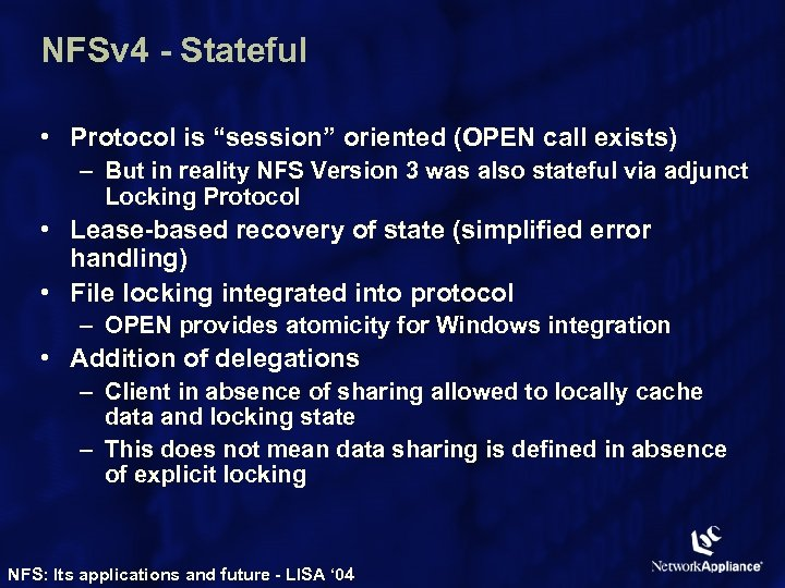 "NFSv 4 - Stateful • Protocol is ""session"" oriented (OPEN call exists) – But"