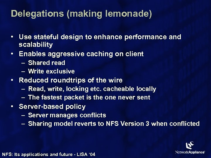 Delegations (making lemonade) • Use stateful design to enhance performance and scalability • Enables