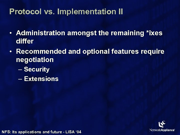 Protocol vs. Implementation II • Administration amongst the remaining *ixes differ • Recommended and