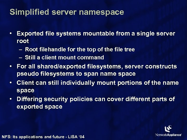 Simplified server namespace • Exported file systems mountable from a single server root –