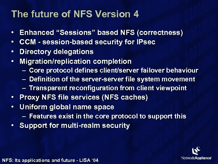 "The future of NFS Version 4 • • Enhanced ""Sessions"" based NFS (correctness) CCM"