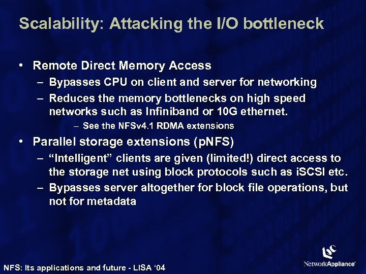 Scalability: Attacking the I/O bottleneck • Remote Direct Memory Access – Bypasses CPU on