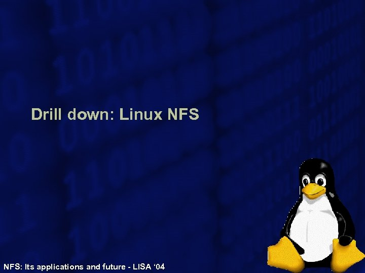 Drill down: Linux NFS: Its applications and future - LISA ' 04