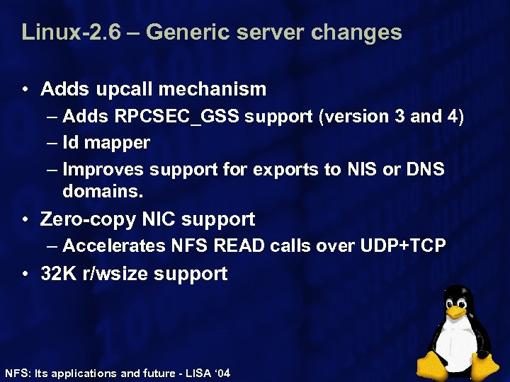 Linux-2. 6 – Generic server changes • Adds upcall mechanism – Adds RPCSEC_GSS support