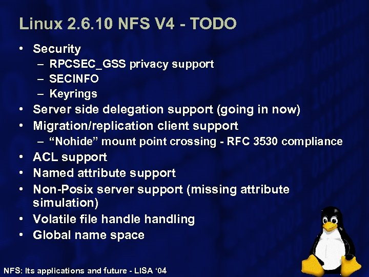 Linux 2. 6. 10 NFS V 4 - TODO • Security – RPCSEC_GSS privacy
