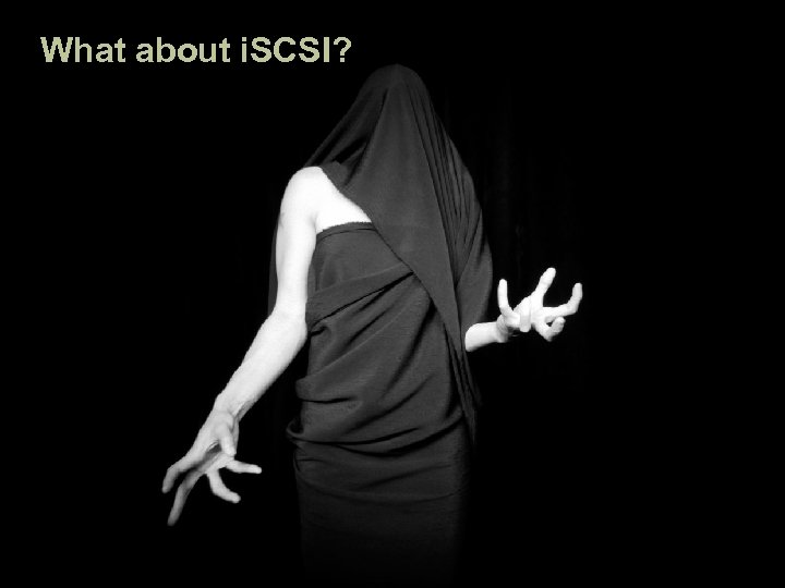 What about i. SCSI? NFS: Its applications and future - LISA ' 04