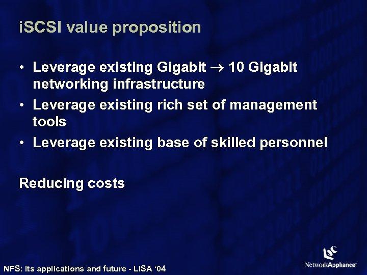 i. SCSI value proposition • Leverage existing Gigabit 10 Gigabit networking infrastructure • Leverage