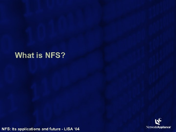 What is NFS? NFS: Its applications and future - LISA ' 04