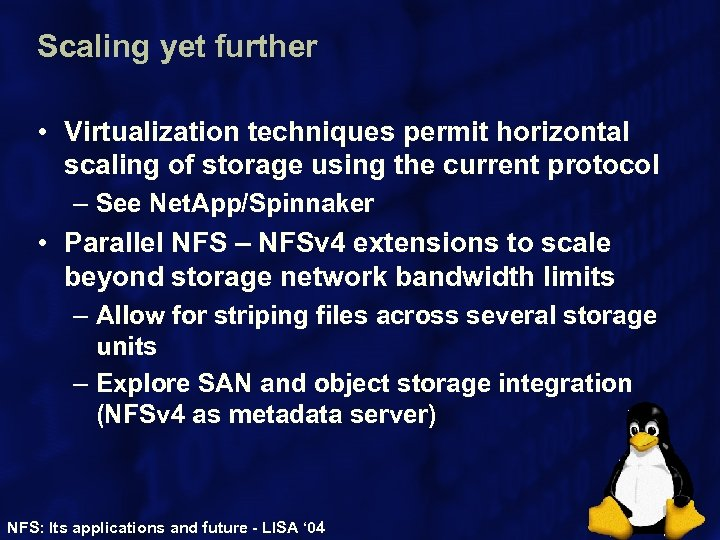 Scaling yet further • Virtualization techniques permit horizontal scaling of storage using the current