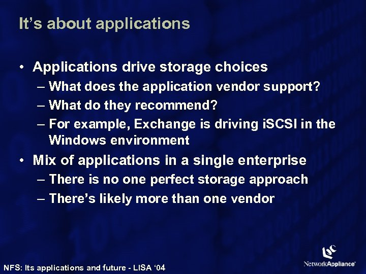 It's about applications • Applications drive storage choices – What does the application vendor