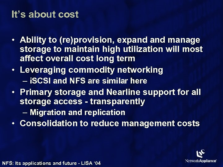 It's about cost • Ability to (re)provision, expand manage storage to maintain high utilization