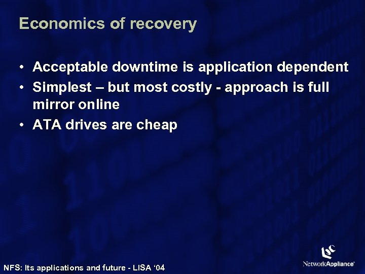 Economics of recovery • Acceptable downtime is application dependent • Simplest – but most