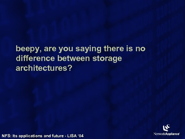 beepy, are you saying there is no difference between storage architectures? NFS: Its applications