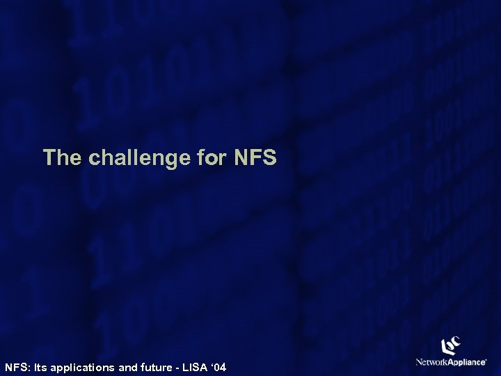 The challenge for NFS: Its applications and future - LISA ' 04