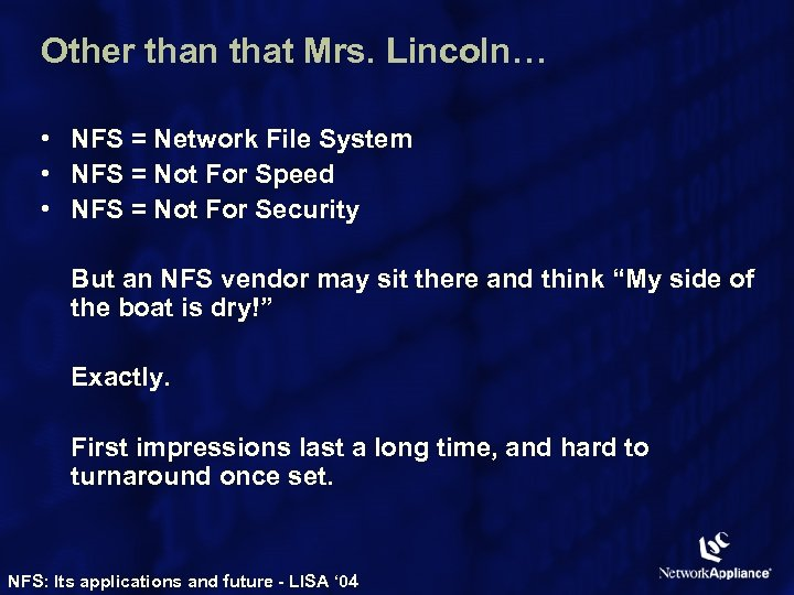 Other than that Mrs. Lincoln… • NFS = Network File System • NFS =