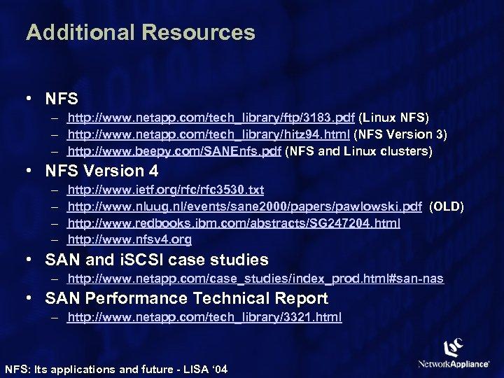 Additional Resources • NFS – http: //www. netapp. com/tech_library/ftp/3183. pdf (Linux NFS) – http: