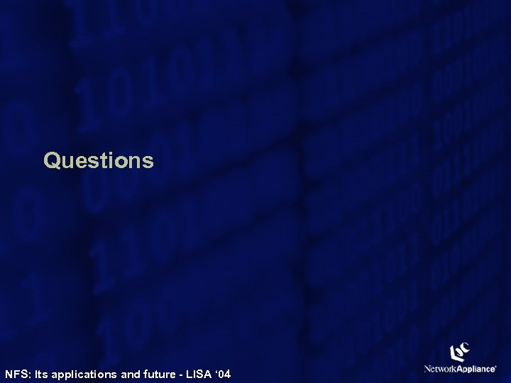 Questions NFS: Its applications and future - LISA ' 04