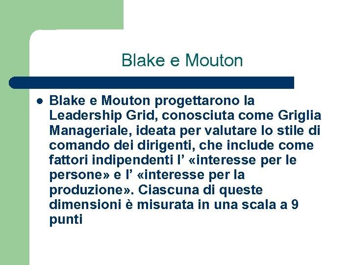 Blake e Mouton l Blake e Mouton progettarono la Leadership Grid, conosciuta come Griglia
