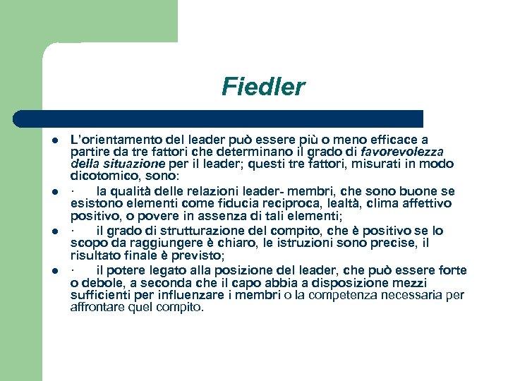 Fiedler l l L'orientamento del leader può essere più o meno efficace a partire