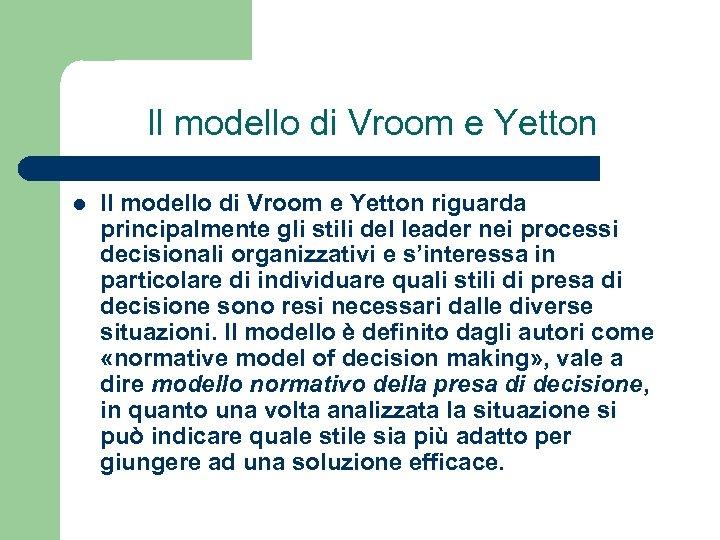 Il modello di Vroom e Yetton l Il modello di Vroom e Yetton riguarda