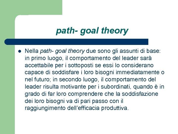path- goal theory l Nella path- goal theory due sono gli assunti di base: