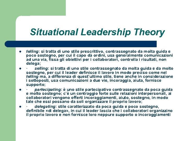 Situational Leadership Theory l l telling: si tratta di uno stile prescrittivo, contrassegnato da