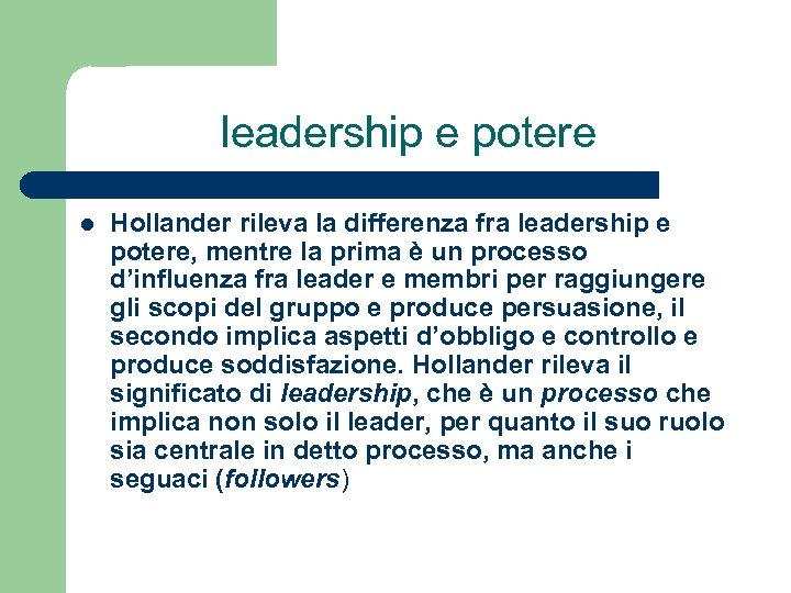 leadership e potere l Hollander rileva la differenza fra leadership e potere, mentre la