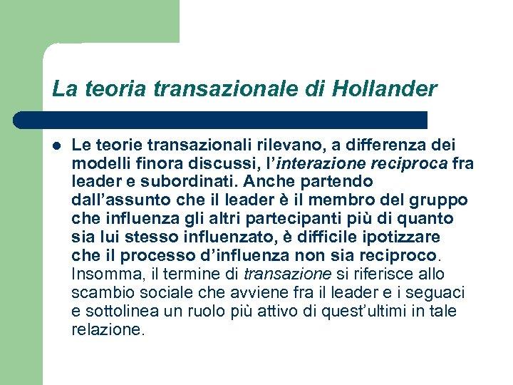La teoria transazionale di Hollander l Le teorie transazionali rilevano, a differenza dei modelli