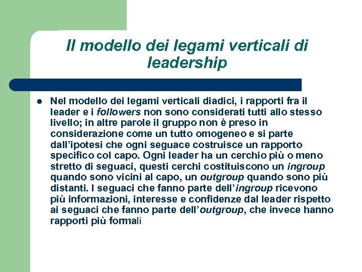 Il modello dei legami verticali di leadership l Nel modello dei legami verticali diadici,