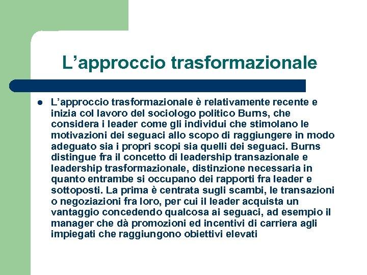 L'approccio trasformazionale l L'approccio trasformazionale è relativamente recente e inizia col lavoro del sociologo
