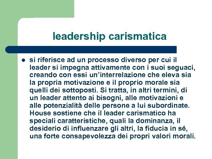 leadership carismatica l si riferisce ad un processo diverso per cui il leader si