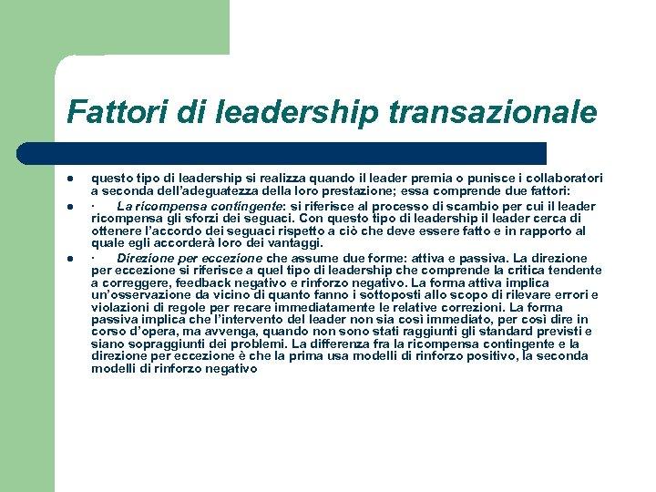 Fattori di leadership transazionale l l l questo tipo di leadership si realizza quando