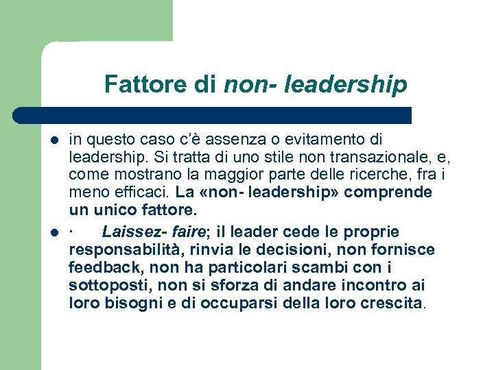 Fattore di non- leadership l l in questo caso c'è assenza o evitamento di