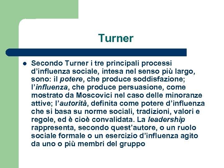 Turner l Secondo Turner i tre principali processi d'influenza sociale, intesa nel senso più