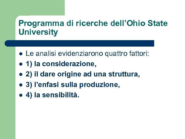 Programma di ricerche dell'Ohio State University l l l Le analisi evidenziarono quattro fattori: