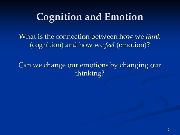 Cognition and Emotion What is the connection between how we think (cognition) and how