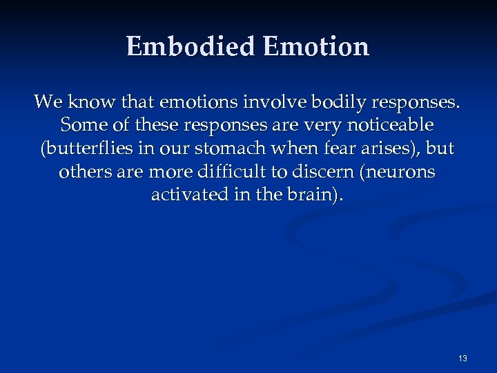 Embodied Emotion We know that emotions involve bodily responses. Some of these responses are